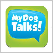 My Dog Talks!™ : Speaking Dogs Come True