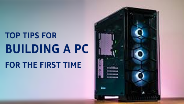 Top Tips For Building A PC For The First Time