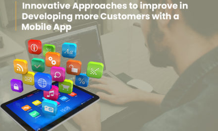 Innovative Approaches to Improve in Developing More Customers with a Mobile App