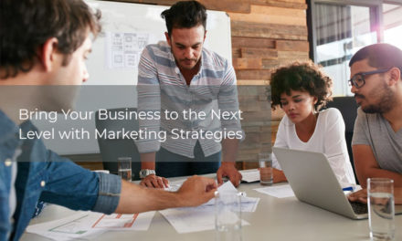 Bring Your Business to the Next Level with Marketing Strategies