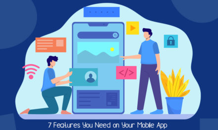 7 Features You Need on Your Mobile App